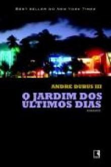 O Jardim dos Últimos Dias - Andre Dubus III