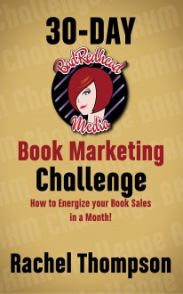 BadRedhead Media 30-Day Book Marketing Challenge: How to energize your book sales in a month - Rachel Thompson