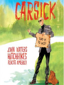 Carsick: John Waters hitchhikes across America - John Waters