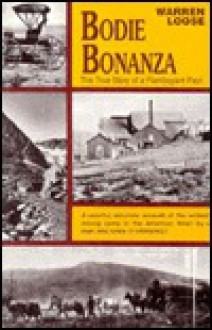 Bodie Bonanza: The True Story of a Flamboyant Past - Warren Loose