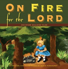 On Fire for the Lord and Other Scalding Tales - Bodie Parkhurst