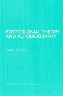 Postcolonial Theory and Autobiography - David Huddart