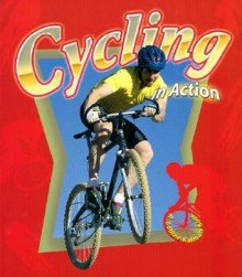 Cycling in Action - John Crossingham, Bobbie Kalman