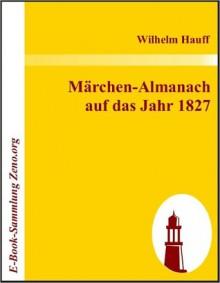 M?rchen-Almanach auf das Jahr 1827 - Wilhelm Hauff