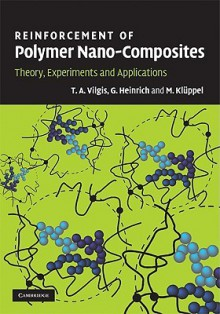 Reinforcement of Polymer Nano-Composites: Theory, Experiments and Applications - T. A. Vilgis, Gert Heinrich, Manfred Kl