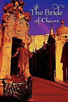 The Bride of Chaos - Jeff Kwasniewski