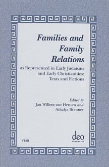 Families and Family Relations: As Represented in Early Judaisms and Early Christianities: Texts and Fictions - Athalya Brenner