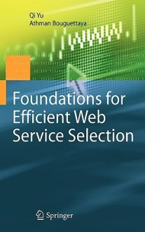 Foundations for Efficient Web Service Selection - Qi Yu, Athman Bouguettaya