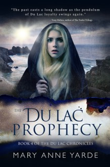The Du Lac Prophecy (The Du Lac Chronicles #4) - Mary Anne Yarde
