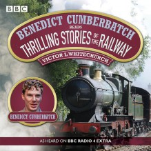 Benedict Cumberbatch Reads Thrilling Stories of the Railway - Benedict Cumberbatch, Victor L. Whitechurch