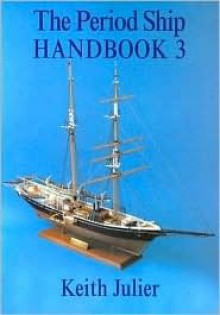 The Period Ship Handbook: Volume 3 - Keith Julier