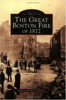 The Great Boston Fire of 1872 (MA) (Images of America) (Images of America (Arcadia Publishing)) - Anthony Mitchell Sammarco