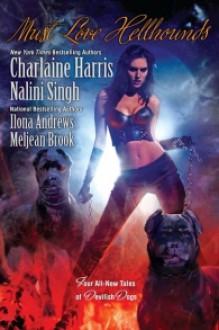 Must Love Hellhounds - Charlaine Harris,Nalini Singh,Ilona Andrews, Meljean Brook