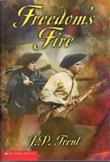 Freedom's Fire - J.P. Trent