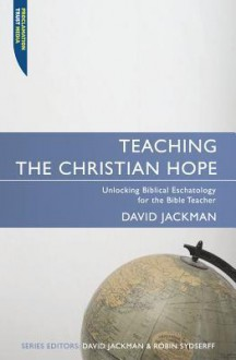 Teaching the Christian Hope - David Jackman