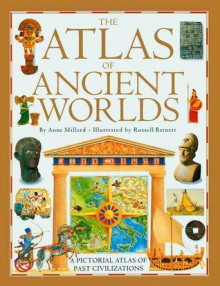 The Atlas of Ancient Worlds - Anne Millard