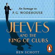 Jeeves and the King of Clubs - Ben Schott, James Lance