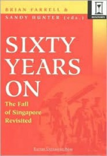 Sixty Years on: The Fall of Singapore Revisited - Sandy Hunter