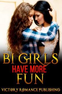 Romance: Bisexual Romance: Bi Girls have more Fun (Lesbian Menage Threesome Romance) Collection (Contemporary Book 1) - Victory Romance
