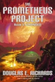 The Prometheus Project (Book 3): Stranded - Douglas E. Richards