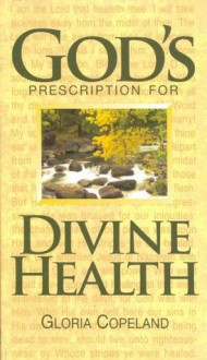 God's Prescription For Divine Health - Gloria Copeland