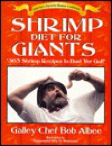 Shrimp Diet for Giants: 365 Shrimp Recipes to Bust Yer Gut! - Robert L. Albee