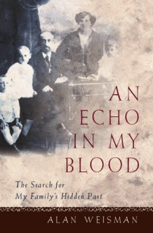 An Echo in My Blood: The Search for My Family's Hidden Past - Alan Weisman