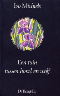 Een tuin tussen hond en wolf - Ivo Michiels