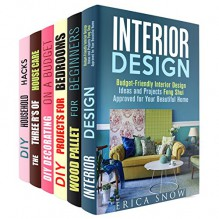 Interior Design Box Set (6 in 1): Budget-Friendly Creative Ideas and Projects to Repair, Replace and Feng Shui Approve Your Home (Interior Design & Household Hacks) - Erica Snow, Calvin Hale, Vanessa Riley, Tiffany Brook, Valerie Orr, Ronda Powell