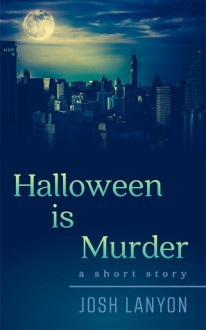 Halloween is Murder - Josh Lanyon