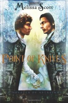 Point of Knives: A Novella of Astreiant - Melissa Scott