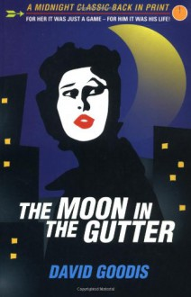 The Moon in the Gutter - David Goodis, Adrian Wootton