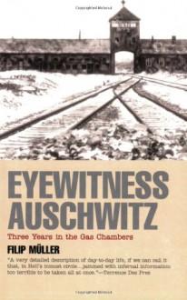 Eyewitness Auschwitz: Three Years in the Gas Chambers - Filip Muller, Susanne Flatauer, Helmut Freitag
