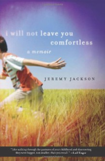 I Will Not Leave You Comfortless: A Memoir - Jeremy Jackson