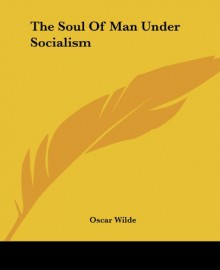 The Soul of Man under Socialism - Oscar Wilde
