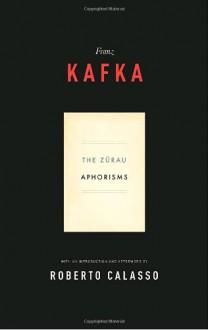 The Zürau Aphorisms - Franz Kafka, Michael Hofmann, Geoffrey Brock, Roberto Calasso
