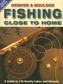 Denver & Boulder Fishing Close to Home - Outdoor Books & Maps