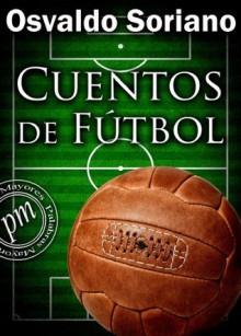 Cuentos de Fútbol (Spanish Edition) - Osvaldo Soriano