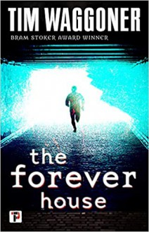 The Forever House - Tim Waggoner