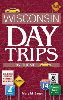 Wisconsin Day Trips by Theme, Second Edition - Mary M. Bauer