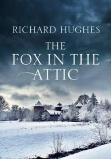 The Fox in the Attic. Richard Hughes - Richard Hughes