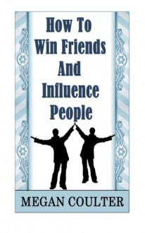 How To Win Friends And Influence People - Megan Coulter