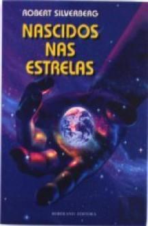 Nascidos nas Estrelas - Maria José Santos, Robert Silverberg