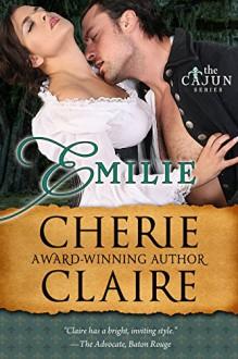 Emilie (The Cajun Series Book 1) - Cherie Claire