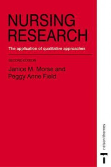 Nursing Research: The Application of Qualitative Approaches 2e - Janice M. Morse, Peggy Anne Field