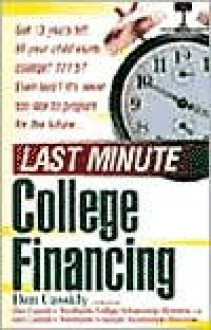 Last Minute College Financing: It's Never Too Late to Prepare for the Future - Daniel J. Cassidy