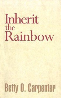 Inherit the Rainbow - Betty Carpenter