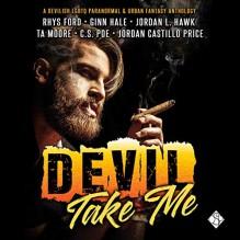 Devil Take Me - Ginn Hale,Jordan L. Hawk,Greg Tremblay,Rhys Ford,TA Moore,C. S. Poe,Jordan Castillo Price