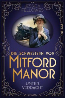 Die Schwestern von Mitford Manor – Unter Verdacht: Roman (Mitford-Schwestern, Band 1) - Jessica Fellowes,Andrea Brandl