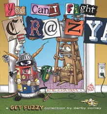 You Can't Fight Crazy: A Get Fuzzy Collection - Darby Conley